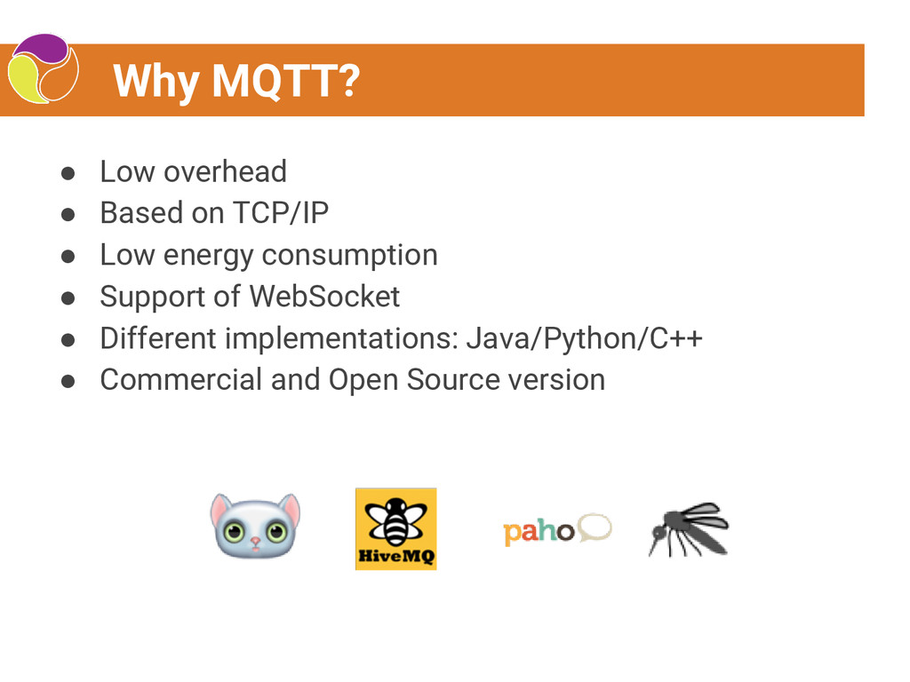 Why MQTT? ● Low overhead ● Based on TCP/IP ● Lo...