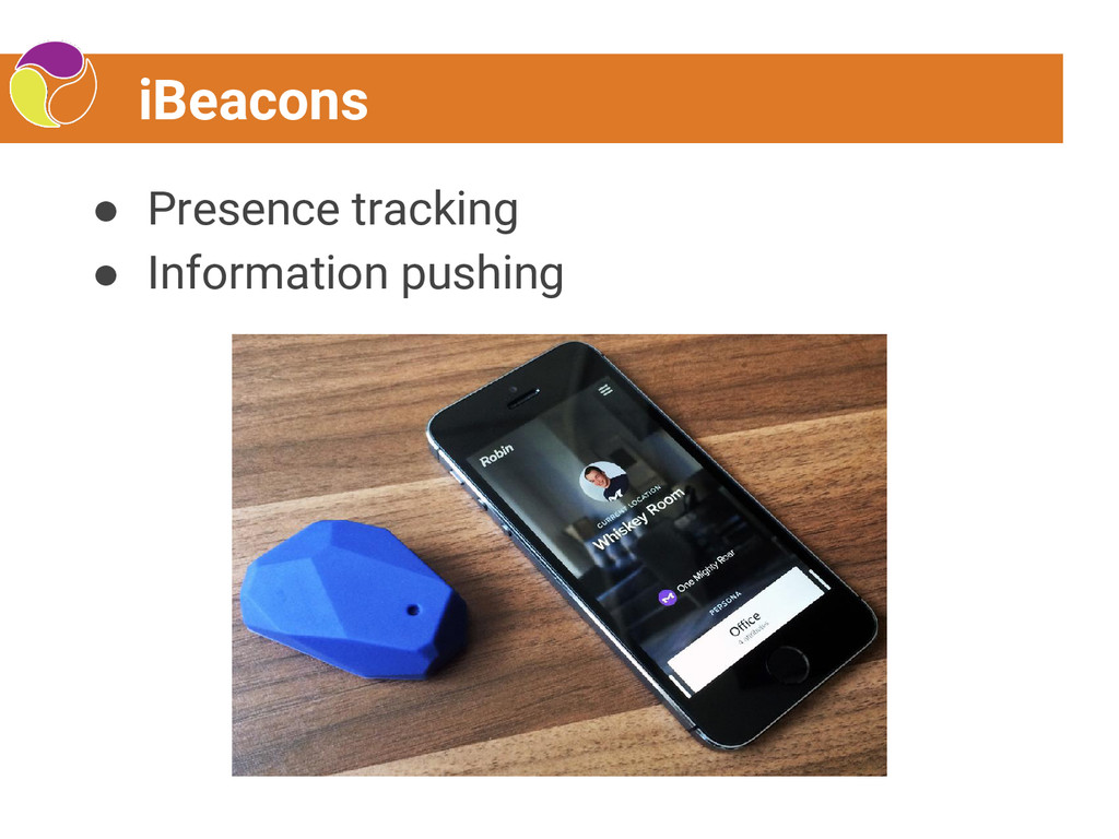 iBeacons ● Presence tracking ● Information push...