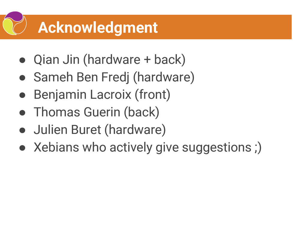 Acknowledgment ● Qian Jin (hardware + back) ● S...