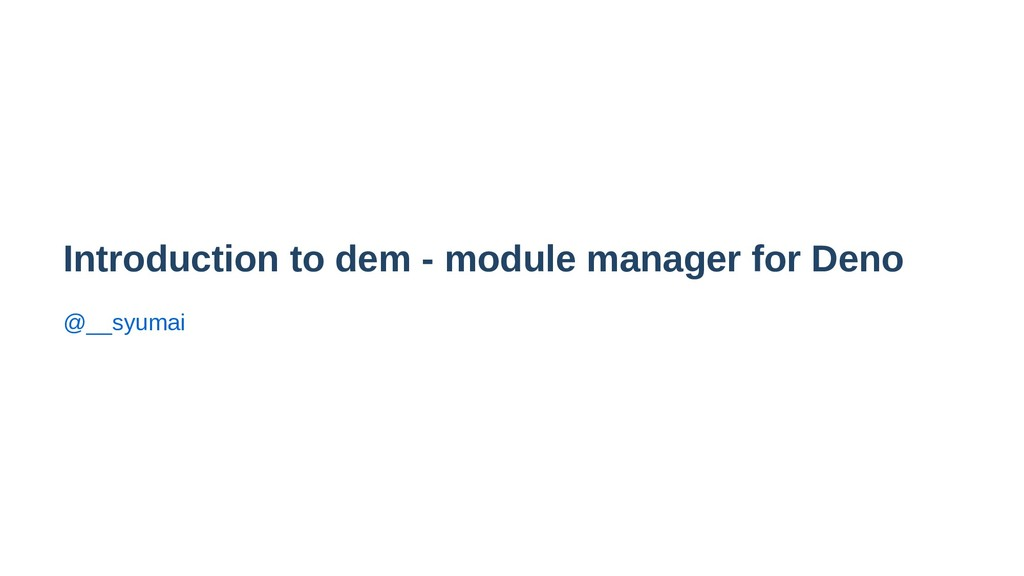 Introduction to dem - module manager for Deno @...
