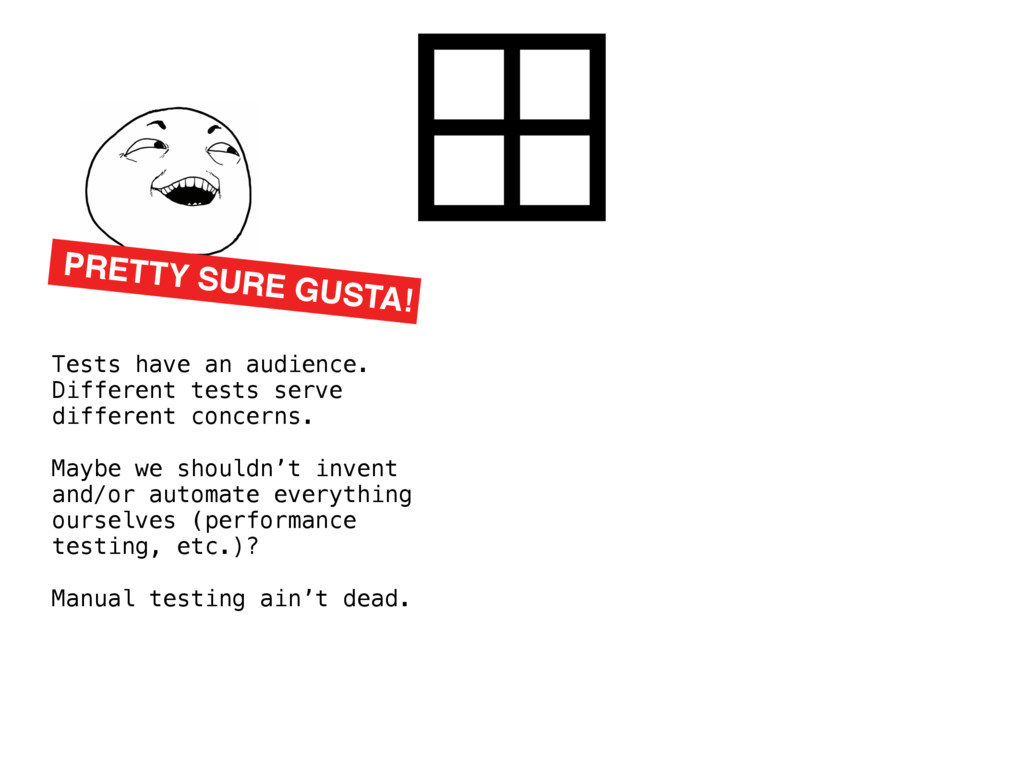 PRETTY SURE GUSTA! Tests have an audience. Diff...