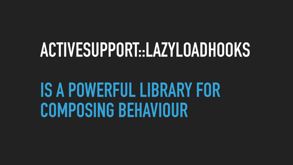 ACTIVESUPPORT::LAZYLOADHOOKS IS A POWERFUL LIBR...