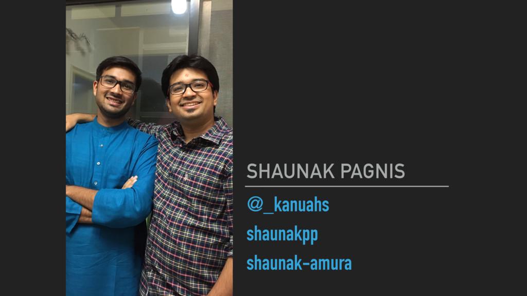 @_kanuahs shaunakpp shaunak-amura SHAUNAK PAGNIS