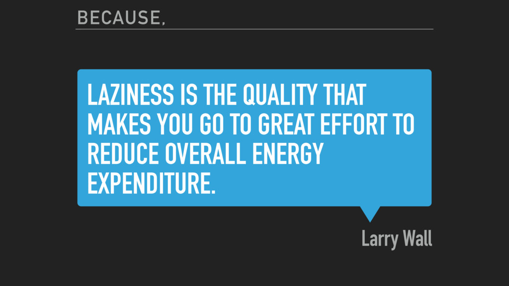 LAZINESS IS THE QUALITY THAT MAKES YOU GO TO GR...
