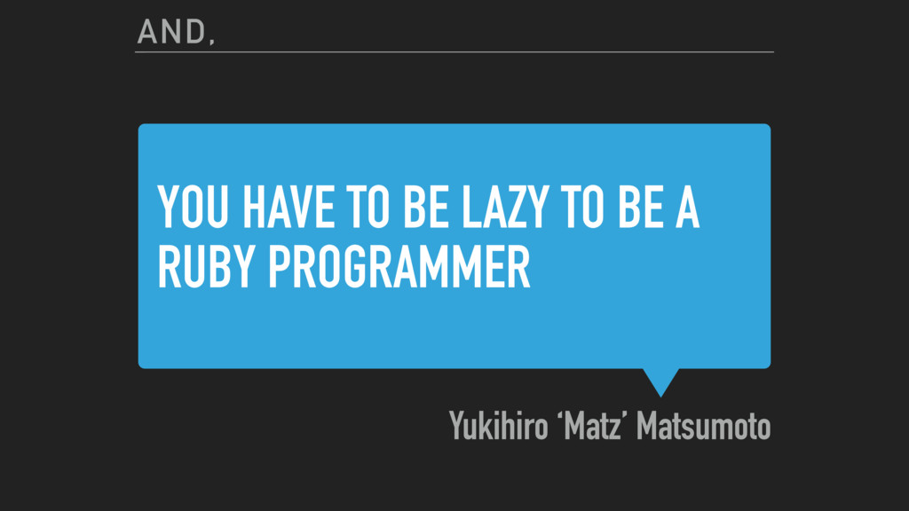 YOU HAVE TO BE LAZY TO BE A RUBY PROGRAMMER Yuk...