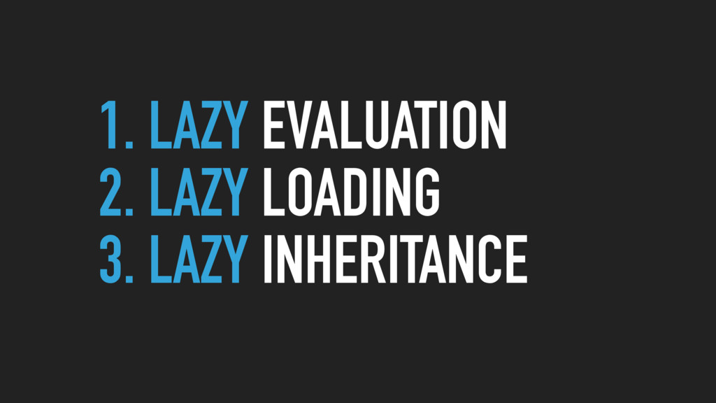 1. LAZY EVALUATION 2. LAZY LOADING 3. LAZY INHE...