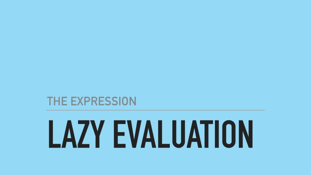 LAZY EVALUATION THE EXPRESSION