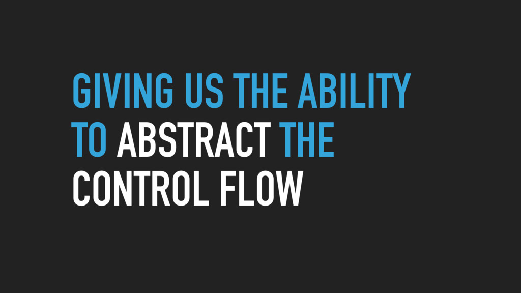 GIVING US THE ABILITY TO ABSTRACT THE CONTROL F...