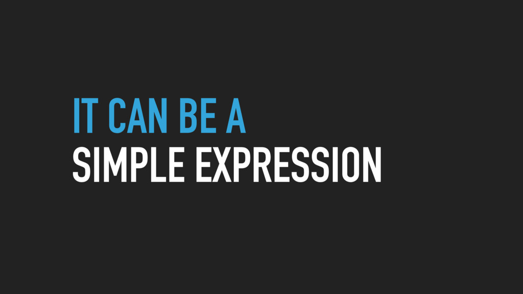 IT CAN BE A SIMPLE EXPRESSION