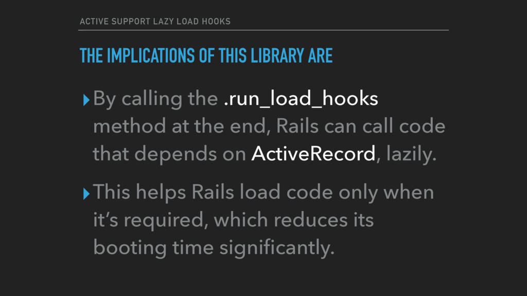 ACTIVE SUPPORT LAZY LOAD HOOKS THE IMPLICATIONS...