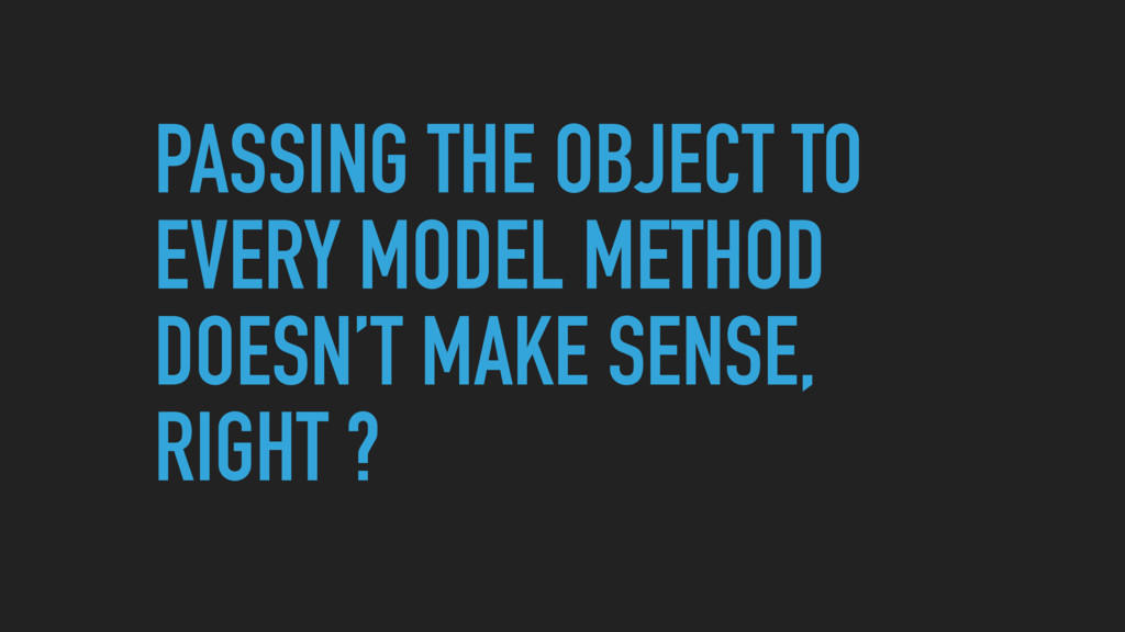 PASSING THE OBJECT TO EVERY MODEL METHOD DOESN'...
