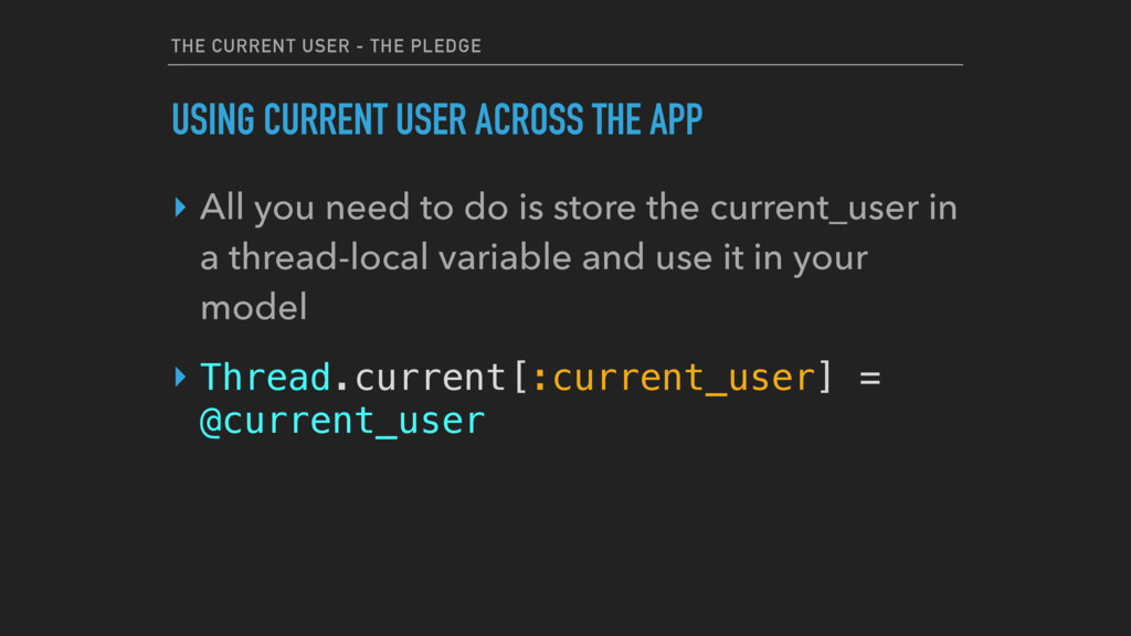 THE CURRENT USER - THE PLEDGE ‣ All you need to...