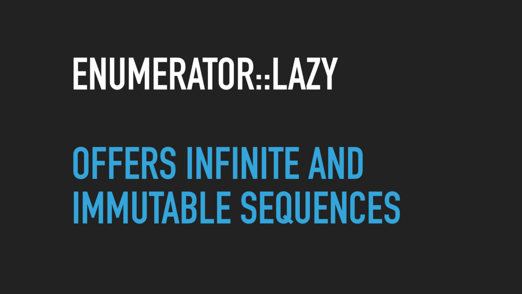 ENUMERATOR::LAZY OFFERS INFINITE AND IMMUTABLE ...