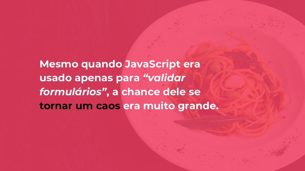"""Mesmo quando JavaScript era usado apenas para """"..."""