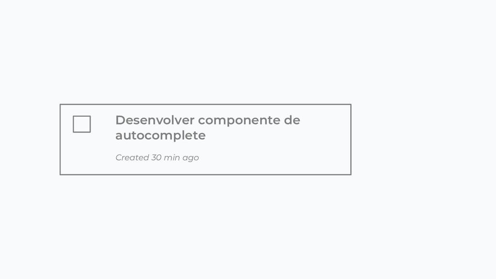 Desenvolver componente de autocomplete Created ...