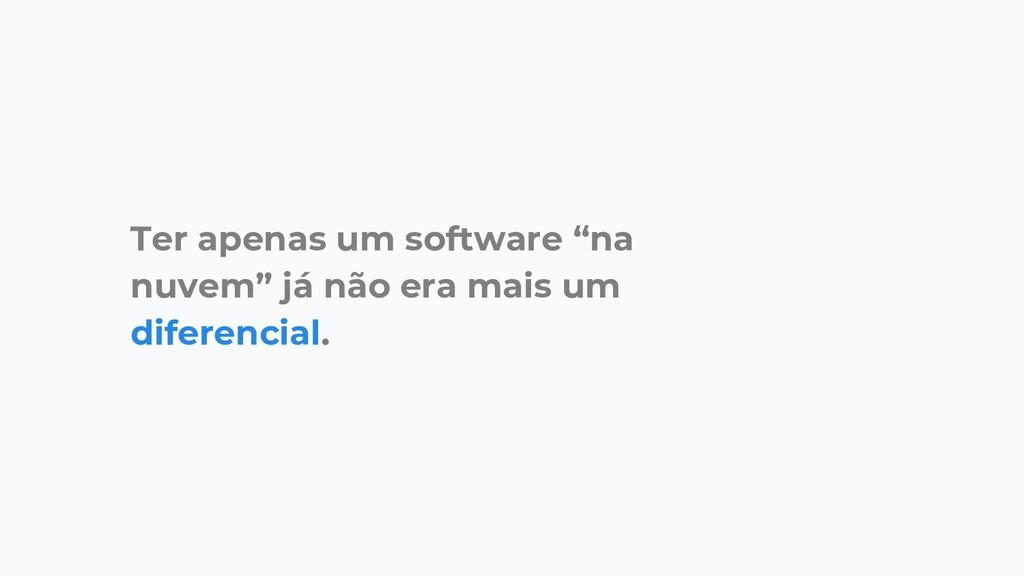 """Ter apenas um software """"na nuvem"""" já não era ma..."""