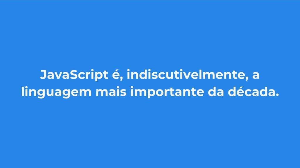 JavaScript é, indiscutivelmente, a linguagem ma...