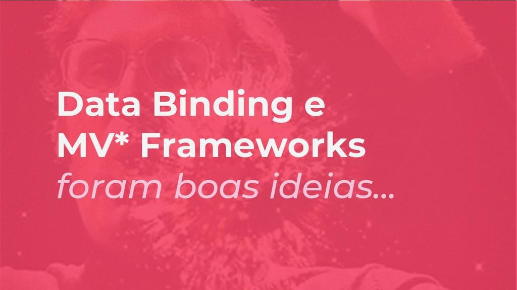 Data Binding e MV* Frameworks foram boas ideias...