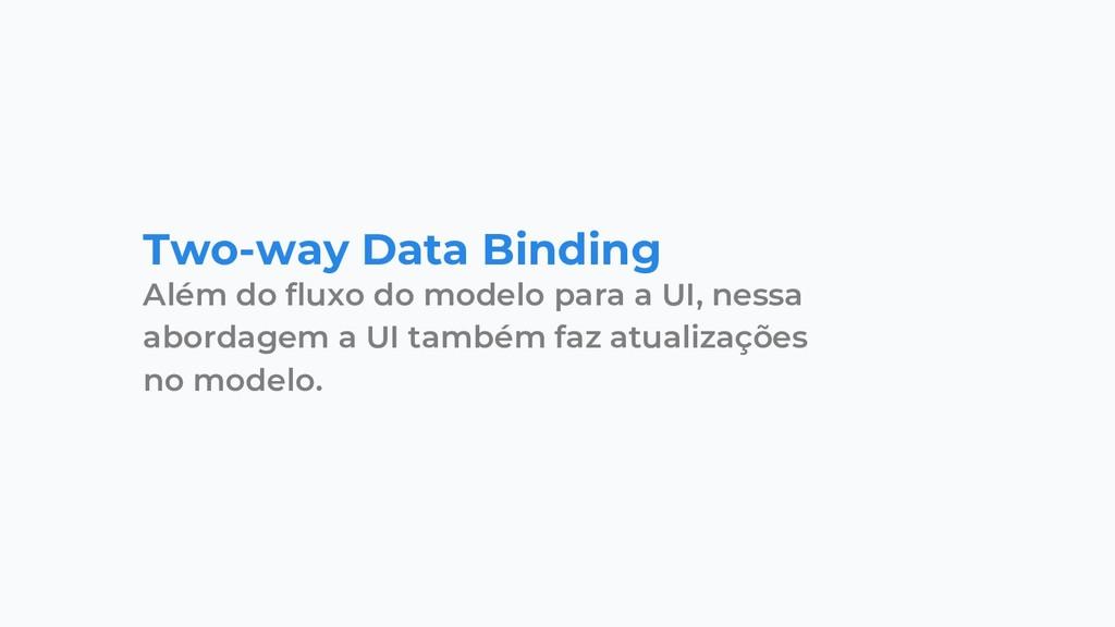 Two-way Data Binding Além do fluxo do modelo pa...