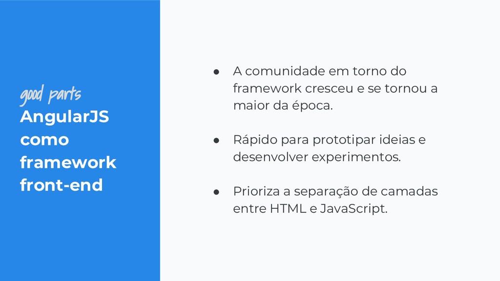 good parts AngularJS como framework front-end ●...