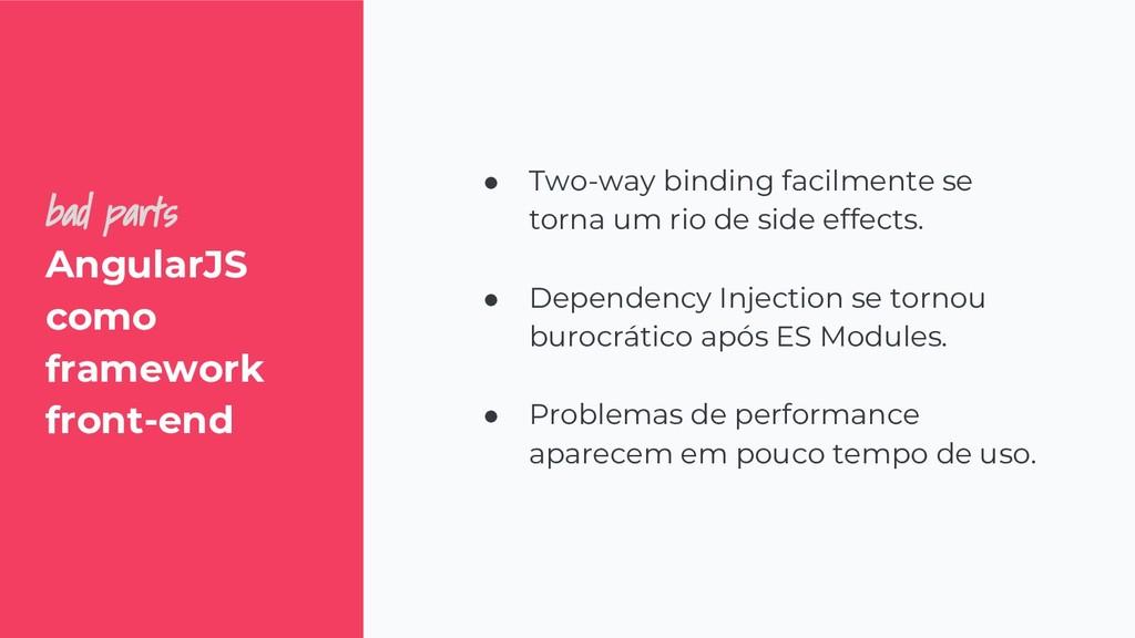 bad parts AngularJS como framework front-end ● ...