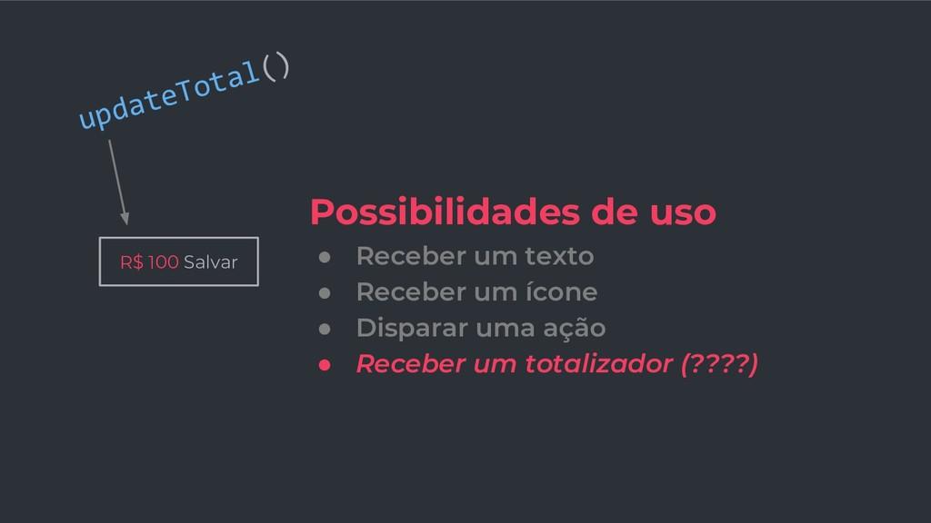 R$ 100 Salvar Possibilidades de uso ● Receber u...