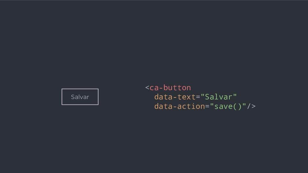 "Salvar <ca-button data-text=""Salvar"" data-actio..."