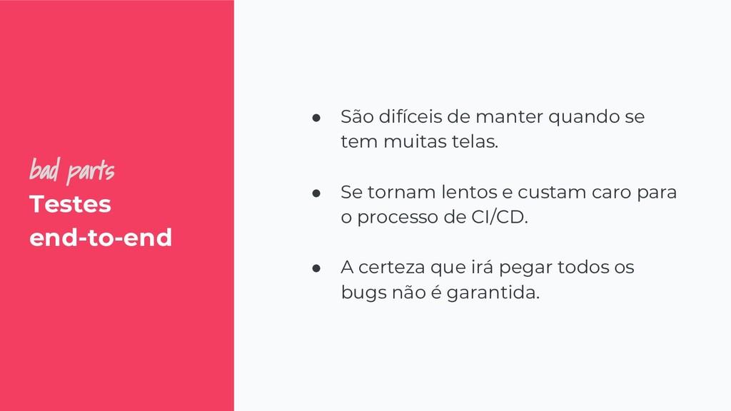 bad parts Testes end-to-end ● São difíceis de m...