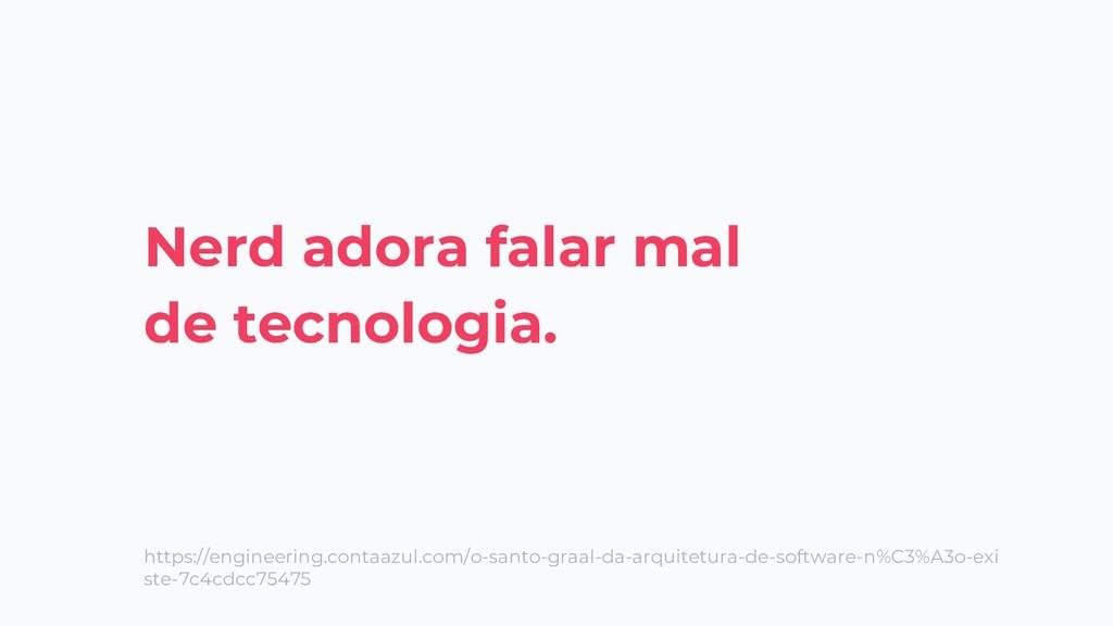 Nerd adora falar mal de tecnologia. https://eng...