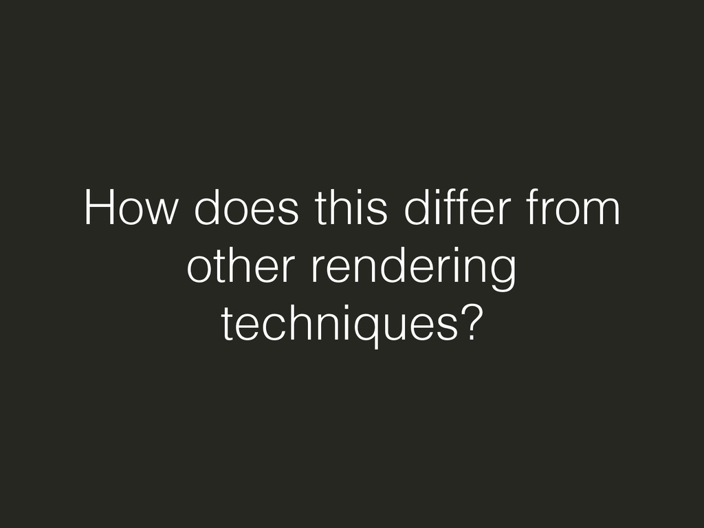 How does this differ from other rendering techn...