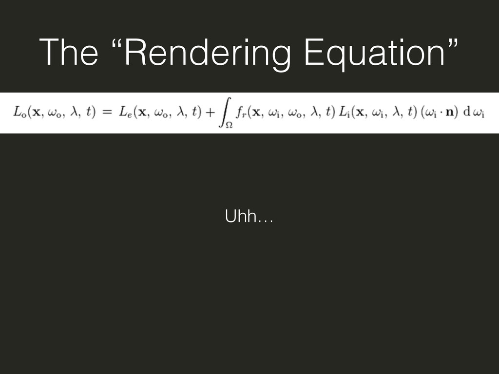 """The """"Rendering Equation"""" Uhh…"""