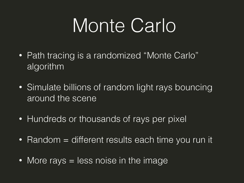 """Monte Carlo • Path tracing is a randomized """"Mon..."""