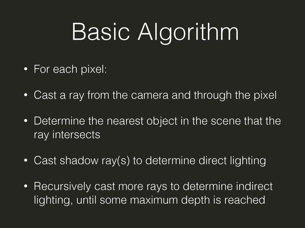 Basic Algorithm • For each pixel: • Cast a ray ...
