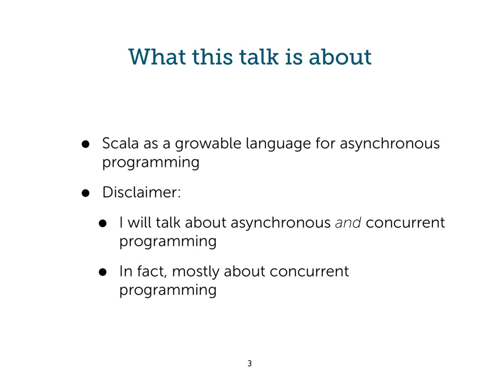 What this talk is about • Scala as a growable l...
