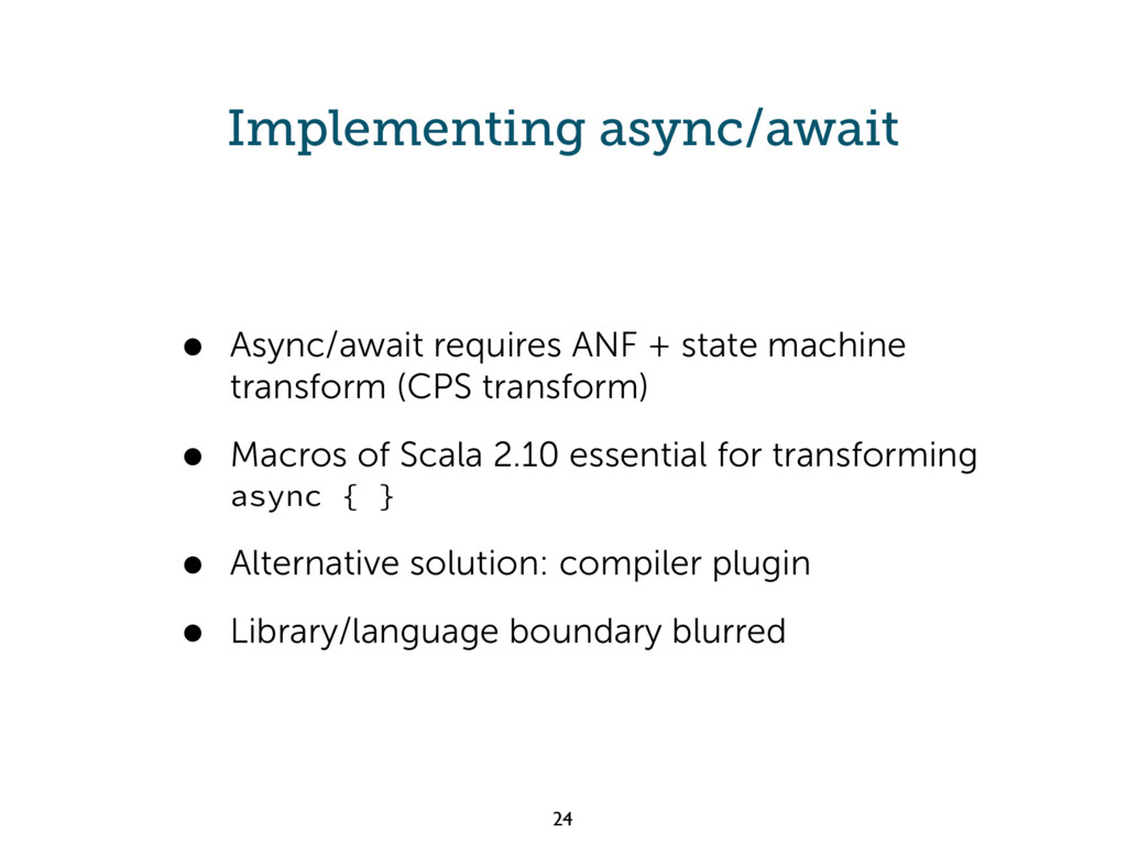 Implementing async/await • Async/await requires...