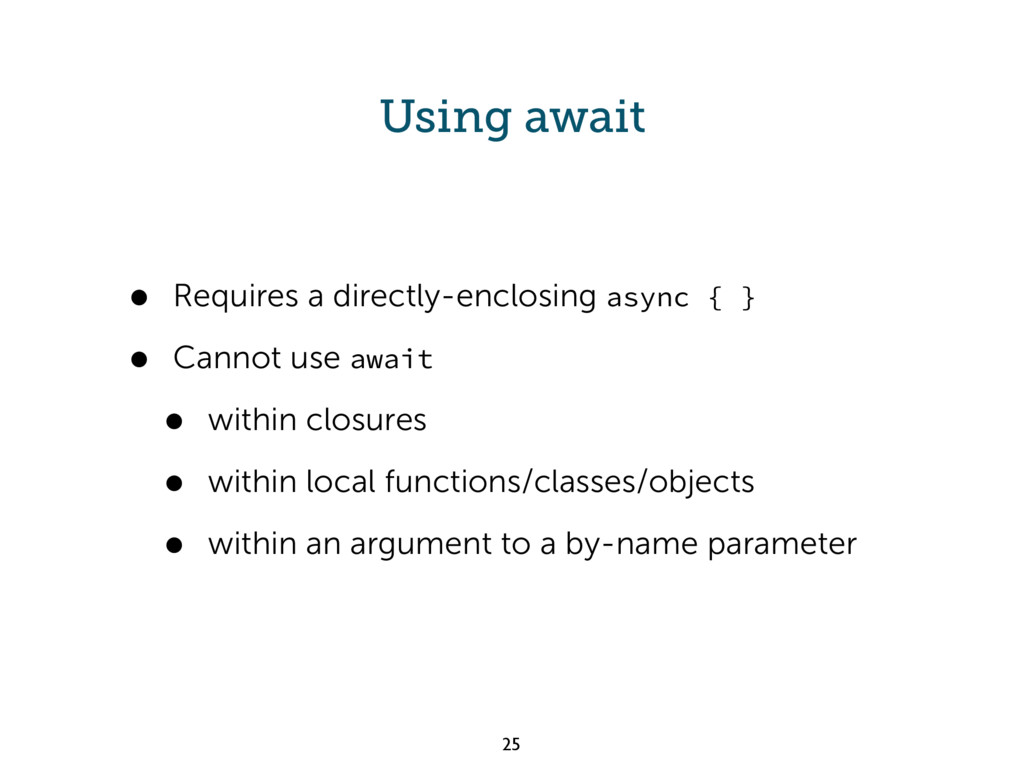 Using await • Requires a directly-enclosing asy...