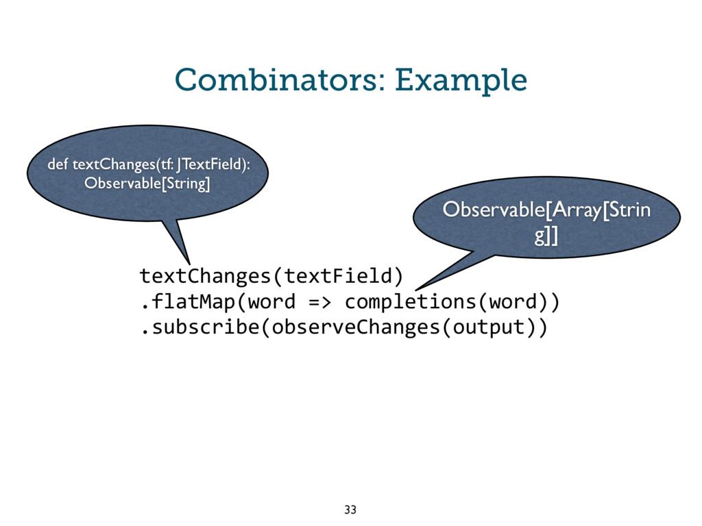 Combinators: Example textChanges(textField) .fl...