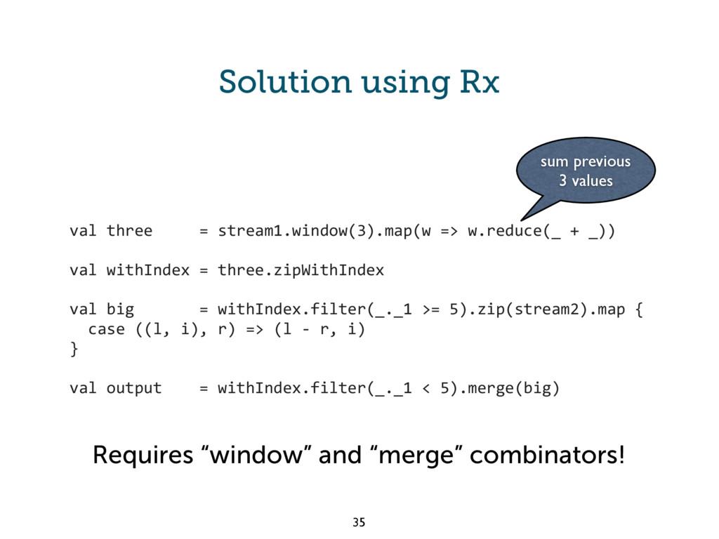 Solution using Rx val three = stream1.window(3)...