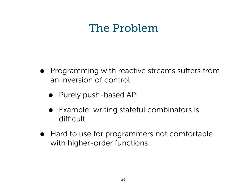 The Problem • Programming with reactive streams...