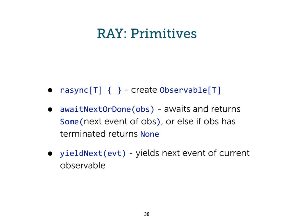 RAY: Primitives • rasync[T] { } - create Observ...