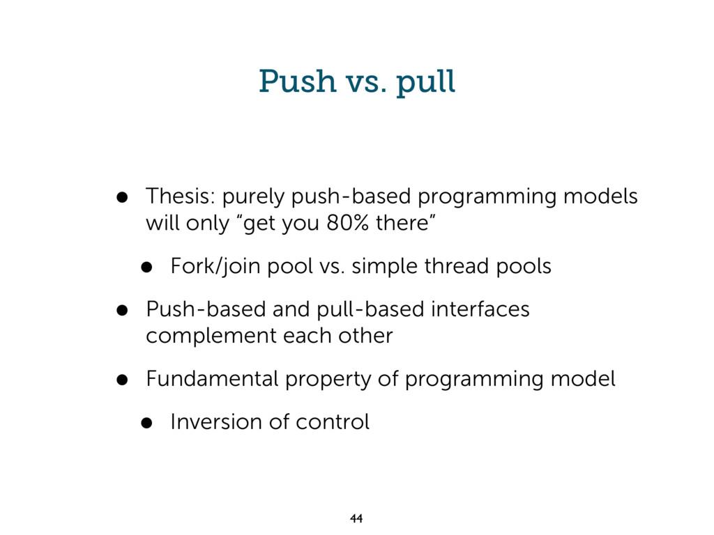 Push vs. pull • Thesis: purely push-based progr...