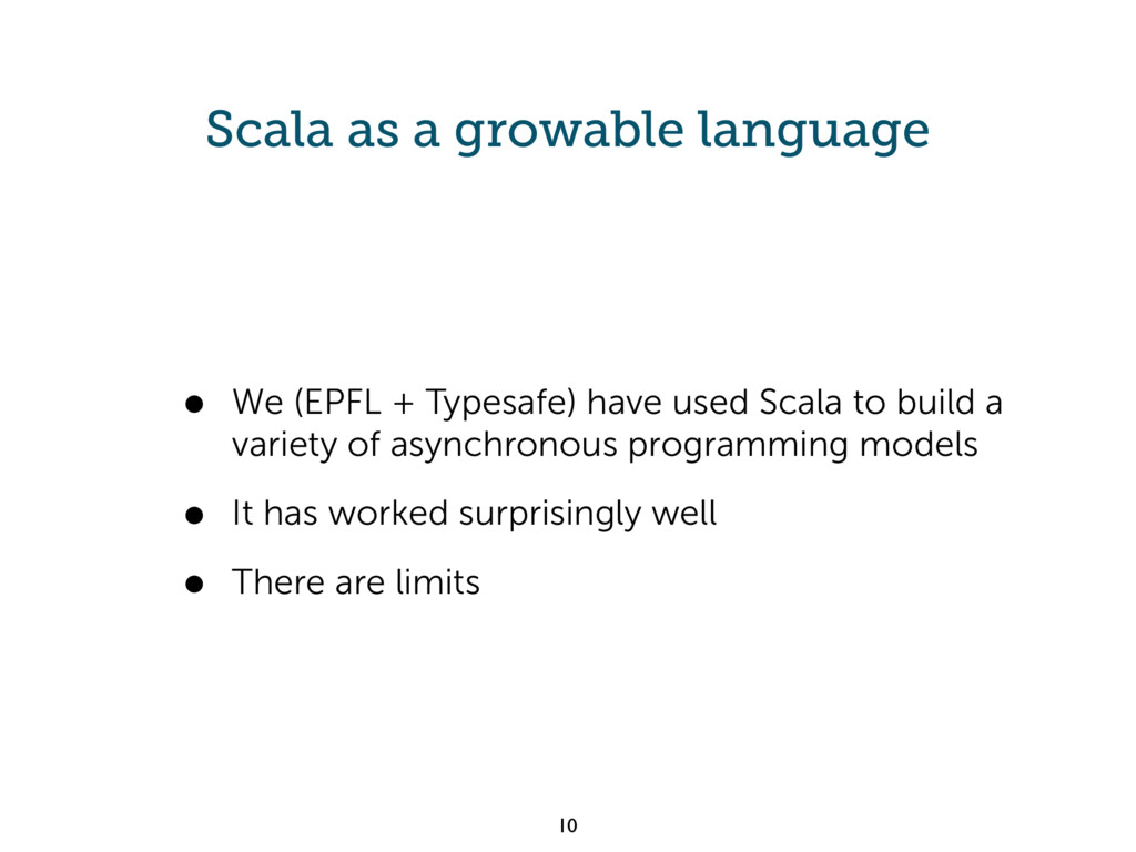 Scala as a growable language • We (EPFL + Types...