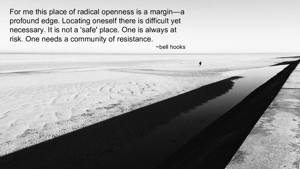 For me this place of radical openness is a marg...