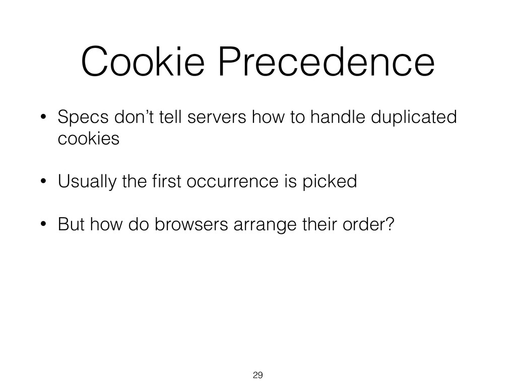 Cookie Precedence • Specs don't tell servers ho...