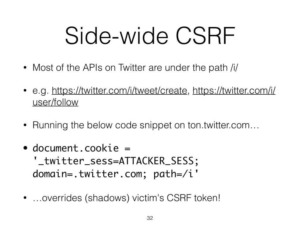 Side-wide CSRF • Most of the APIs on Twitter ar...