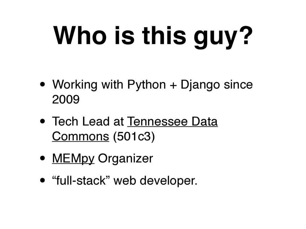 Who is this guy? • Working with Python + Django...