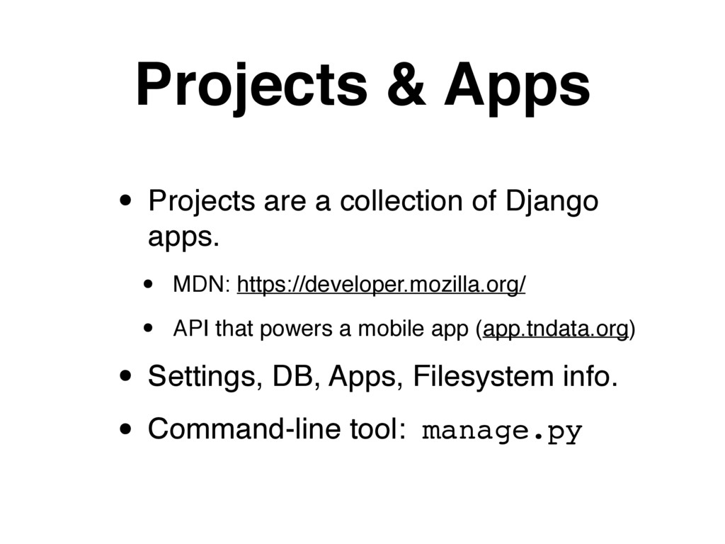 Projects & Apps • Projects are a collection of ...