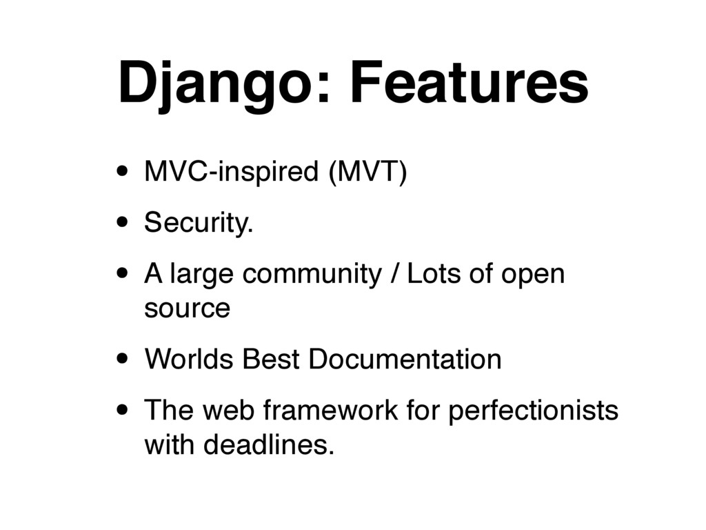 Django: Features • MVC-inspired (MVT) • Securit...