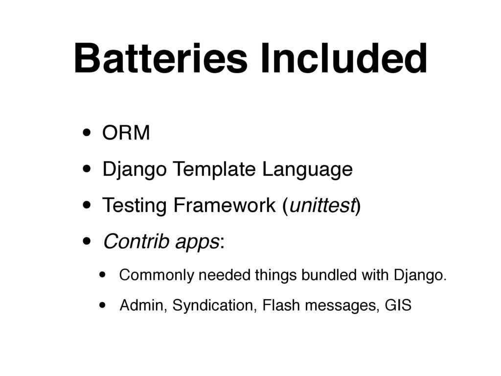 Batteries Included • ORM • Django Template Lang...