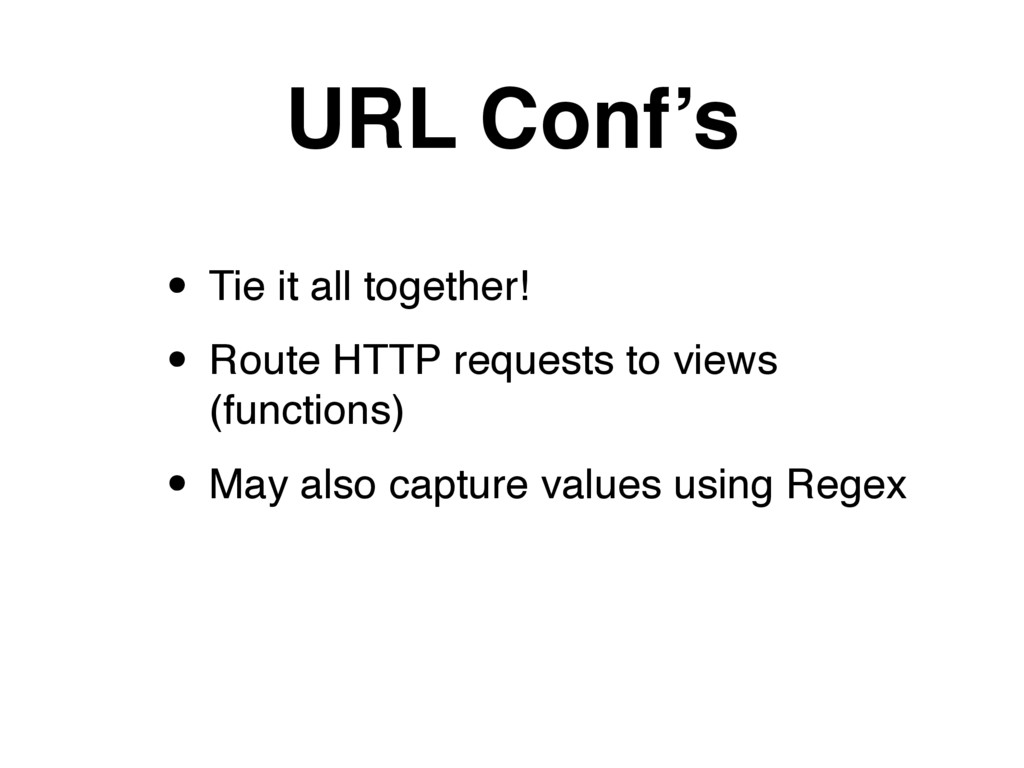 URL Conf's • Tie it all together! • Route HTTP ...